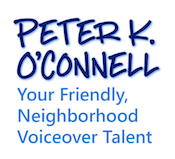 Peter K. O'Connell - Your Friendly, Neighborhood Voice-Over Talent